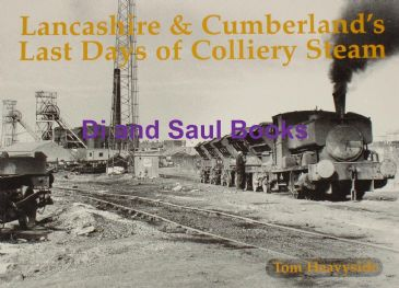 Lancashire & Cumberland's Last Days of Colliery Steam, by Tom Heavyside